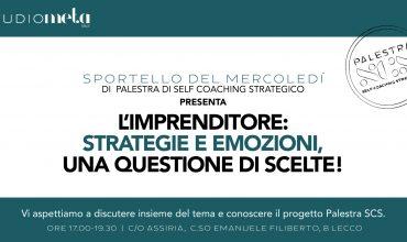 """SPORTELLO SCS DI MAGGIO: """"IMPRENDITORE: Strategie e Emozioni, una questione di scelte!"""""""